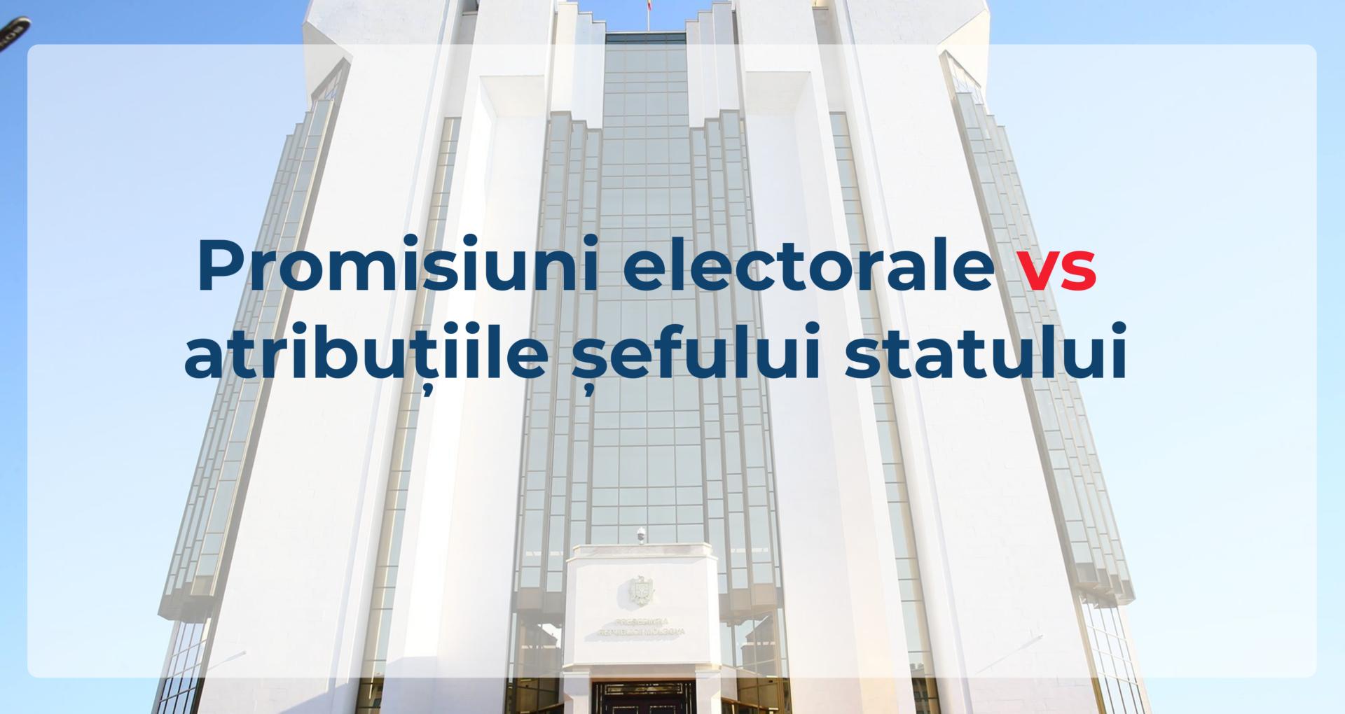 VIDEO/ Promisiuni electorale vs atribuțiile șefului statului