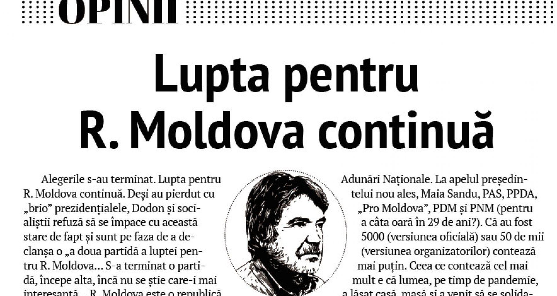 Lupta pentru R. Moldova continuă