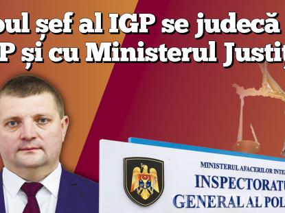 Noul șef al IGP se judecă cu IGP și Ministerul Justiției